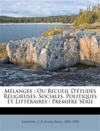 Mélanges : Ou Recueil D'études Religieuses, Sociales, Politiques Et Littéraires : Première Série