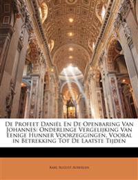 De Profeet Daniël En De Openbaring Van Johannes: Onderlinge Vergelijking Van Eenige Hunner Voorzeggingen, Vooral in Betrekking Tot De Laatste Tijden