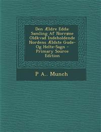 Den Ældre Edda: Samling Af Norrøne Oldkvad Indeholdende Nordens Ældste Gude- Og Helte-Sagn