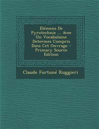Elémens De Pyrotechnie ... Avee Un Vocabulaine Determes Compris Dans Cet Onvrage - Primary Source Edition