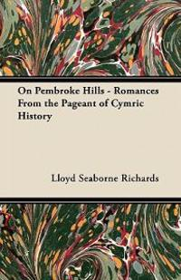 On Pembroke Hills - Romances From the Pageant of Cymric History