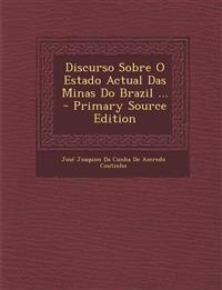 Discurso Sobre O Estado Actual Das Minas Do Brazil ... - Primary Source Edition