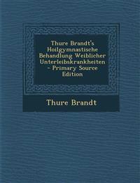Thure Brandt's Hoilgymnastische Behandlung Weiblicher Unterleibskrankheiten - Primary Source Edition