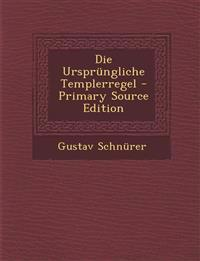Die Ursprungliche Templerregel - Primary Source Edition
