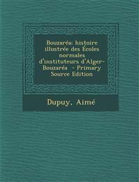 Bouzaréa; histoire illustrée des Écoles normales d'instituteurs d'Alger-Bouzaréa