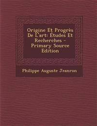 Origine Et Progrès De L'art: Études Et Recherches - Primary Source Edition