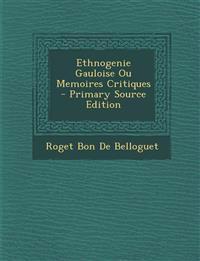 Ethnogenie Gauloise Ou Memoires Critiques