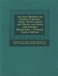 Aus dem Nachlass des Grafen Prokesch-Osten. Briefwechsel mit Herrn von Gentz und Fürsten Metternich.