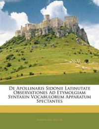 De Apollinaris Sidonii Latinutate Observationes Ad Etymolgiam Syntaxin Vocabulorum Apparatum Spectantes