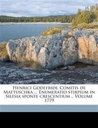 Henrici Godefridi, Comitis de Mattuschka ... Enumeratio stirpium in Silesia sponte crescentium .. Volume 1779
