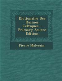 Dictionaire Des Racines Celtiques - Primary Source Edition