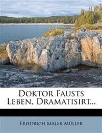 Doktor Fausts Leben, Dramatisirt...