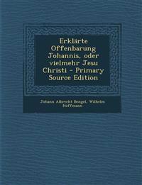 Erklärte Offenbarung Johannis, oder vielmehr Jesu Christi - Primary Source Edition