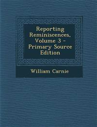 Reporting Reminiscences, Volume 3