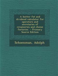 A butter fat and dividend calculator for operators and secretaries of creameries and cheese factories