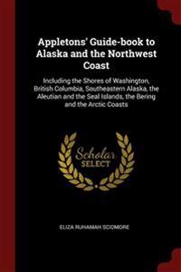 APPLETONS' GUIDE-BOOK TO ALASKA AND THE