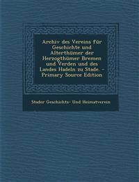 Archiv des Vereins für Geschichte und Alterthümer der Herzogthümer Bremen und Verden und des Landes Hadeln zu Stade.