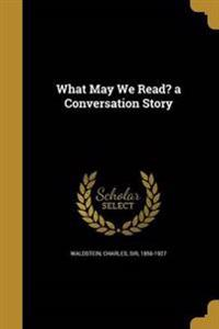 WHAT MAY WE READ A CONVERSATIO