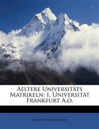 Aeltere Universitäts Matrikeln: I. Universität Frankfurt A.o.