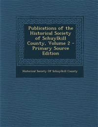 Publications of the Historical Society of Schuylkill County, Volume 2