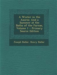 Winter in the Azores: And a Summer at the Baths of the Furnas, Volume 1