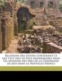 Relations des Jsuites contenant ce qui s'est pass de plus remarquable dans les missions des pres de la Compagnie de Jsus dans la Nouvelle-France Volum