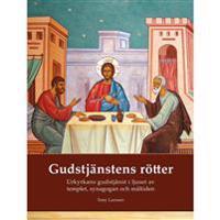 Gudstjänstens rötter : urkyrkans gudstjänst i ljuset av templet, synagogan och måltiden