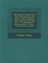 Mineralogisch-Geognostische Reise Nach Dem Ural, Dem Altai Und Dem Kaspischen Meere. 2 Bde [And] Karte. (Reise Nach Dem Ural [&C.] Von A. Von Humboldt