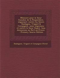 Memoire Pour Le Sieur Guesdon de La Poupardiere, Negociant; Contre Les Sieurs Daubagna, Trigant & Compagnie, Aussi Negocians; Et Contre Le Sieur Dupre