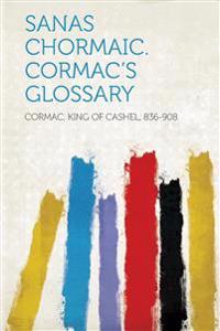 Sanas Chormaic. Cormac's Glossary