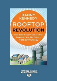 Rooftop Revolution: How Solar Power Can Save Our Economy-And Our Planet-From Dirty Energy (Large Print 16pt)