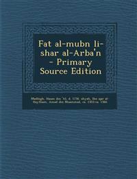 Fat Al-Mubn Li-Shar Al-Arba'n - Primary Source Edition