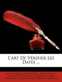 L'Art de Vrifier Les Dates ...