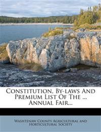 Constitution, By-laws And Premium List Of The ... Annual Fair...