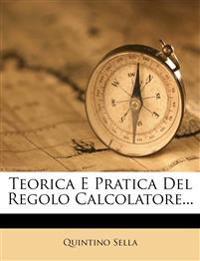 Teorica E Pratica Del Regolo Calcolatore...