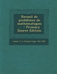 Recueil de Problemes de Mathematiques .. - Primary Source Edition