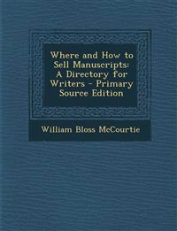 Where and How to Sell Manuscripts: A Directory for Writers