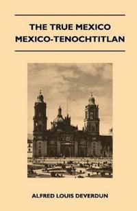 The True Mexico - Mexico-Tenochtitlan