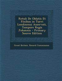 Rotuli de Oblatis Et Finibus in Turri Londinensi Asservati, Tempore Regis Johannis - Primary Source Edition