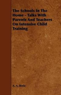 The Schools in the Home - Talks with Parents and Teachers on Intensive Child Training
