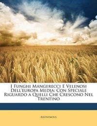 I Funghi Mangerecci E Velenosi Dell'europa Media: Con Speciale Riguardo a Quelli Che Crescono Nel Trentino
