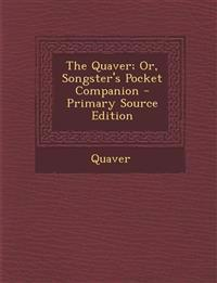 Quaver; Or, Songster's Pocket Companion