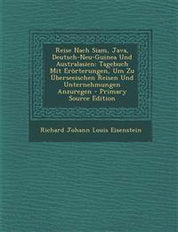 Reise Nach Siam, Java, Deutsch-Neu-Guinea Und Australasien: Tagebuch Mit Erorterungen, Um Zu Uberseeischen Reisen Und Unternehmungen Anzuregen - Prima