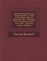 """Studentensprache Und Studentenlied in Halle Vorhundert Jahren: Neudruck Des """"Idiotikon Der Burschensprache"""" Von 1795 - Primary Source Edition"""