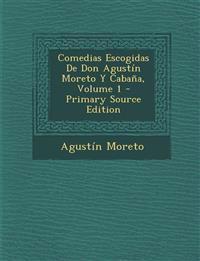Comedias Escogidas De Don Agustín Moreto Y Cabaña, Volume 1
