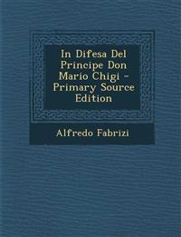 In Difesa del Principe Don Mario Chigi - Primary Source Edition
