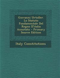 Giovanni Urtoller. Lo Statuto Fondamentale del Regno D'Italia Annotato - Primary Source Edition