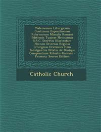 Vademecum Liturgicum Continens Expositionem Rubricarum Missalis Romani Editionis Typicae Novissimis S.R.C. Decretis Illustratam Necnon Diversas Regula