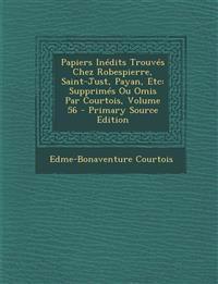 Papiers Inédits Trouvés Chez Robespierre, Saint-Just, Payan, Etc: Supprimés Ou Omis Par Courtois, Volume 56