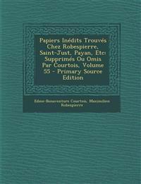 Papiers Inedits Trouves Chez Robespierre, Saint-Just, Payan, Etc: Supprimes Ou Omis Par Courtois, Volume 55 - Primary Source Edition